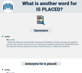 is placed, synonym is placed, another word for is placed, words like is placed, thesaurus is placed