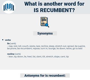 is recumbent, synonym is recumbent, another word for is recumbent, words like is recumbent, thesaurus is recumbent