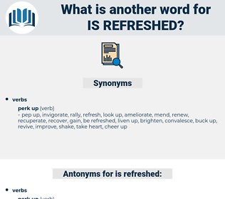 is refreshed, synonym is refreshed, another word for is refreshed, words like is refreshed, thesaurus is refreshed