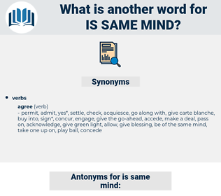 is same mind, synonym is same mind, another word for is same mind, words like is same mind, thesaurus is same mind