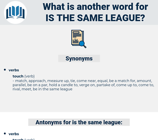 is the same league, synonym is the same league, another word for is the same league, words like is the same league, thesaurus is the same league