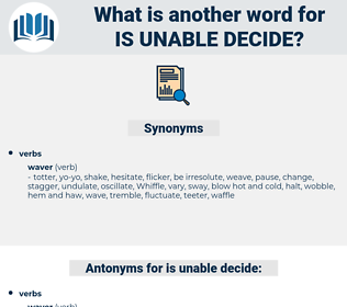 is unable decide, synonym is unable decide, another word for is unable decide, words like is unable decide, thesaurus is unable decide