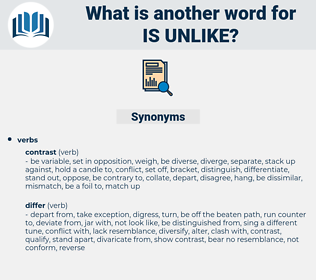 is unlike, synonym is unlike, another word for is unlike, words like is unlike, thesaurus is unlike