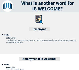 is welcome, synonym is welcome, another word for is welcome, words like is welcome, thesaurus is welcome