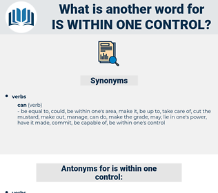 is within one control, synonym is within one control, another word for is within one control, words like is within one control, thesaurus is within one control