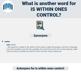is within ones control, synonym is within ones control, another word for is within ones control, words like is within ones control, thesaurus is within ones control