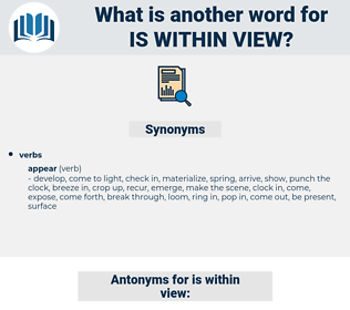 is within view, synonym is within view, another word for is within view, words like is within view, thesaurus is within view