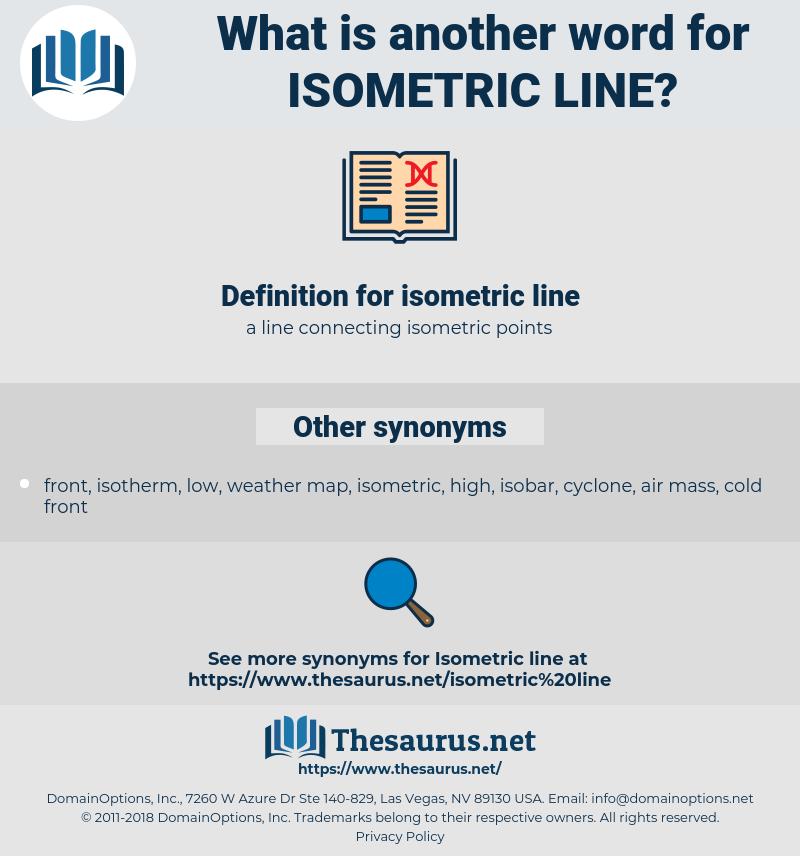 isometric line, synonym isometric line, another word for isometric line, words like isometric line, thesaurus isometric line