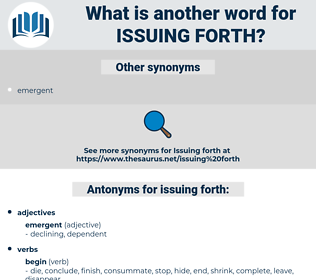 issuing forth, synonym issuing forth, another word for issuing forth, words like issuing forth, thesaurus issuing forth