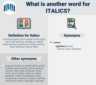 Italics, synonym Italics, another word for Italics, words like Italics, thesaurus Italics