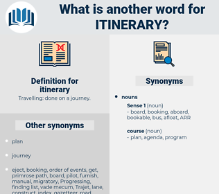 itinerary, synonym itinerary, another word for itinerary, words like itinerary, thesaurus itinerary