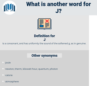 J, synonym J, another word for J, words like J, thesaurus J