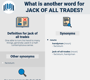 jack of all trades, synonym jack of all trades, another word for jack of all trades, words like jack of all trades, thesaurus jack of all trades