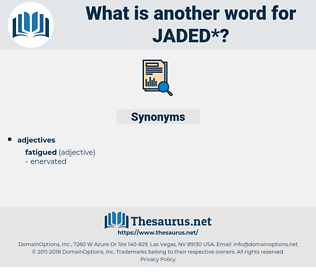 jaded, synonym jaded, another word for jaded, words like jaded, thesaurus jaded
