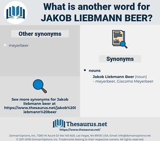Jakob Liebmann Beer, synonym Jakob Liebmann Beer, another word for Jakob Liebmann Beer, words like Jakob Liebmann Beer, thesaurus Jakob Liebmann Beer