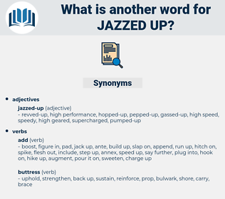 jazzed up, synonym jazzed up, another word for jazzed up, words like jazzed up, thesaurus jazzed up