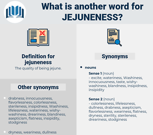 jejuneness, synonym jejuneness, another word for jejuneness, words like jejuneness, thesaurus jejuneness