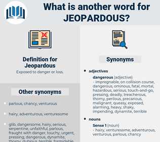 Jeopardous, synonym Jeopardous, another word for Jeopardous, words like Jeopardous, thesaurus Jeopardous