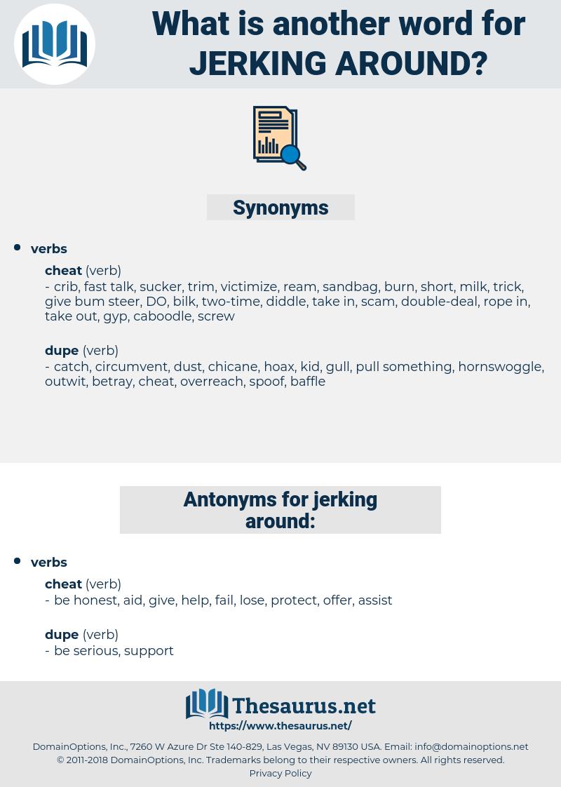 jerking around, synonym jerking around, another word for jerking around, words like jerking around, thesaurus jerking around