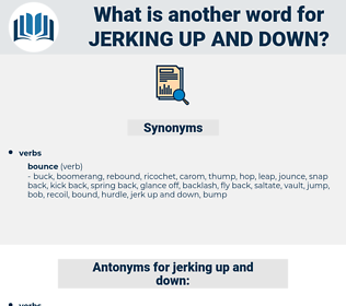 jerking up and down, synonym jerking up and down, another word for jerking up and down, words like jerking up and down, thesaurus jerking up and down