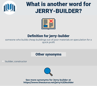 jerry-builder, synonym jerry-builder, another word for jerry-builder, words like jerry-builder, thesaurus jerry-builder