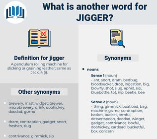 jigger, synonym jigger, another word for jigger, words like jigger, thesaurus jigger