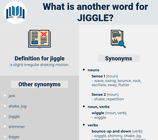 jiggle, synonym jiggle, another word for jiggle, words like jiggle, thesaurus jiggle