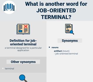 job-oriented terminal, synonym job-oriented terminal, another word for job-oriented terminal, words like job-oriented terminal, thesaurus job-oriented terminal