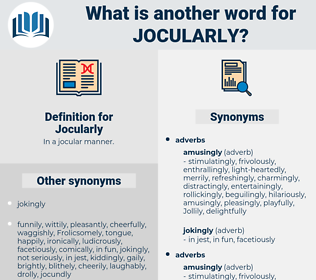 Jocularly, synonym Jocularly, another word for Jocularly, words like Jocularly, thesaurus Jocularly