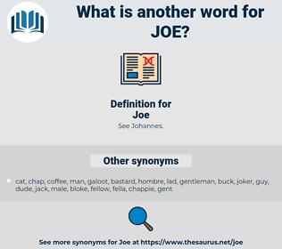 Joe, synonym Joe, another word for Joe, words like Joe, thesaurus Joe