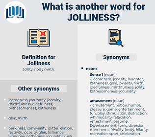 Jolliness, synonym Jolliness, another word for Jolliness, words like Jolliness, thesaurus Jolliness