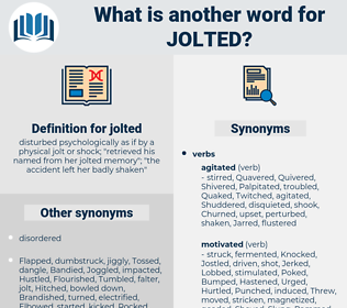 jolted, synonym jolted, another word for jolted, words like jolted, thesaurus jolted