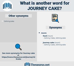 journey cake, synonym journey cake, another word for journey cake, words like journey cake, thesaurus journey cake