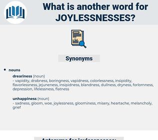 joylessnesses, synonym joylessnesses, another word for joylessnesses, words like joylessnesses, thesaurus joylessnesses