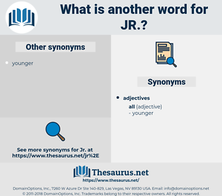 jr, synonym jr, another word for jr, words like jr, thesaurus jr