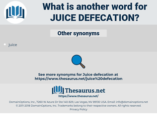 juice defecation, synonym juice defecation, another word for juice defecation, words like juice defecation, thesaurus juice defecation