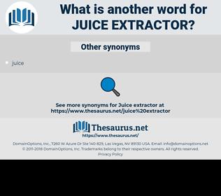juice extractor, synonym juice extractor, another word for juice extractor, words like juice extractor, thesaurus juice extractor