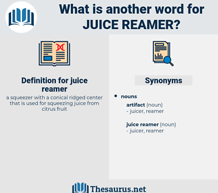 juice reamer, synonym juice reamer, another word for juice reamer, words like juice reamer, thesaurus juice reamer