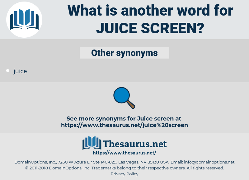 juice screen, synonym juice screen, another word for juice screen, words like juice screen, thesaurus juice screen