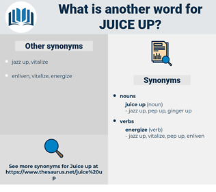 juice up, synonym juice up, another word for juice up, words like juice up, thesaurus juice up