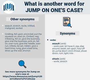 jump on one's case, synonym jump on one's case, another word for jump on one's case, words like jump on one's case, thesaurus jump on one's case