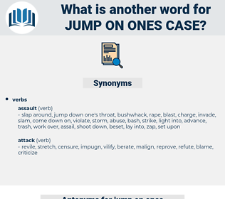 jump on ones case, synonym jump on ones case, another word for jump on ones case, words like jump on ones case, thesaurus jump on ones case