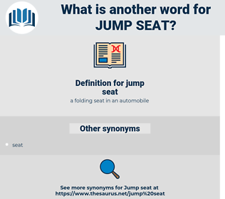 jump seat, synonym jump seat, another word for jump seat, words like jump seat, thesaurus jump seat