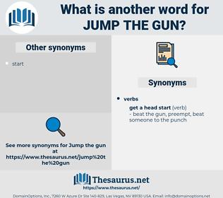 jump the gun, synonym jump the gun, another word for jump the gun, words like jump the gun, thesaurus jump the gun