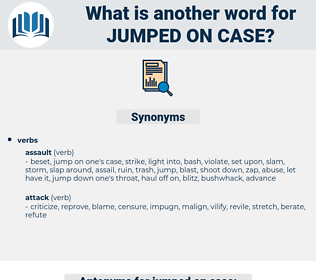 jumped on case, synonym jumped on case, another word for jumped on case, words like jumped on case, thesaurus jumped on case