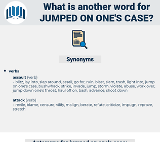 jumped on one's case, synonym jumped on one's case, another word for jumped on one's case, words like jumped on one's case, thesaurus jumped on one's case