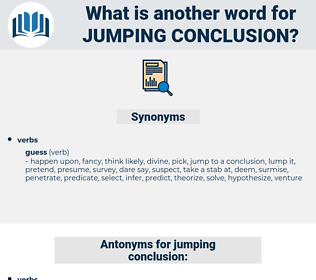 jumping conclusion, synonym jumping conclusion, another word for jumping conclusion, words like jumping conclusion, thesaurus jumping conclusion