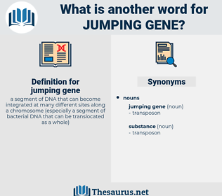 jumping gene, synonym jumping gene, another word for jumping gene, words like jumping gene, thesaurus jumping gene