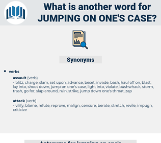 jumping on one's case, synonym jumping on one's case, another word for jumping on one's case, words like jumping on one's case, thesaurus jumping on one's case