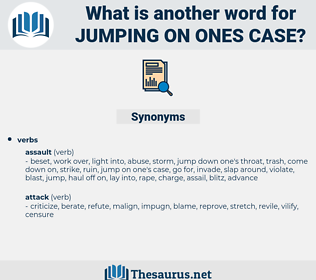 jumping on ones case, synonym jumping on ones case, another word for jumping on ones case, words like jumping on ones case, thesaurus jumping on ones case